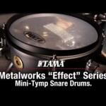 """Video thumbnail 0 - TAMA Metalworks """"Effect"""" Series Mini-Tymp Snare Drums"""